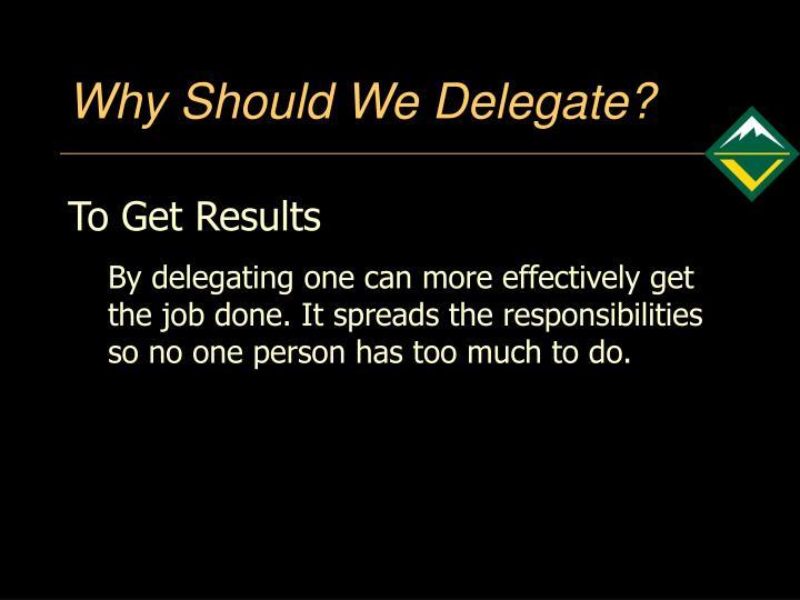 Why Should We Delegate?