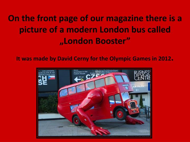 On the front page of our magazine there is a picture of a modern London bus called