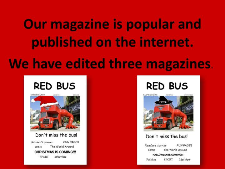 Our magazine is popular and published on t