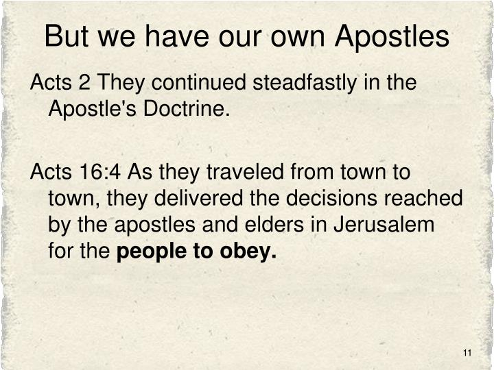 But we have our own Apostles