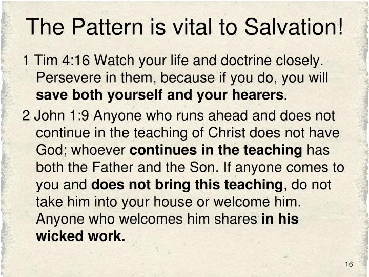 The Pattern is vital to Salvation!