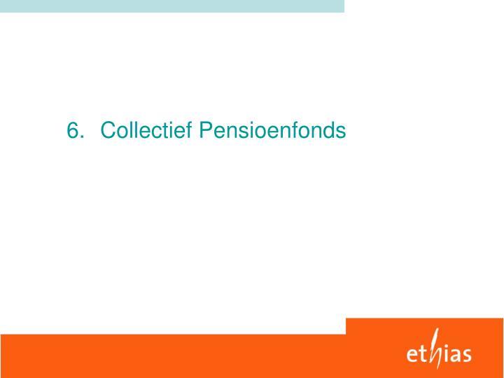 6.Collectief Pensioenfonds