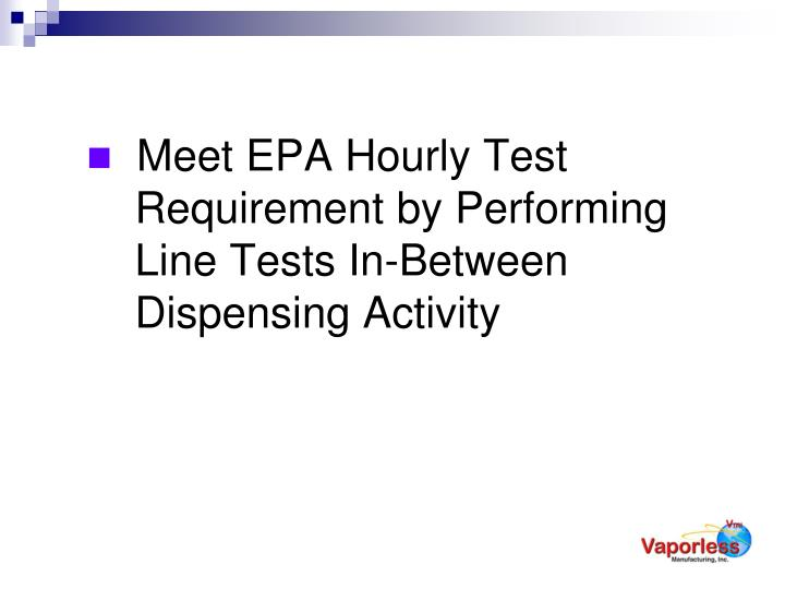 Meet epa hourly test requirement by performing line tests in between dispensing activity