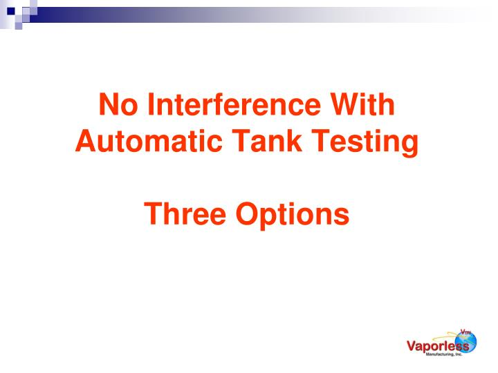 No Interference With Automatic Tank Testing