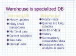 warehouse is specialized db