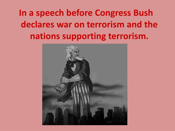 In a speech before Congress Bush declares war on terrorism and the nations supporting terrorism.