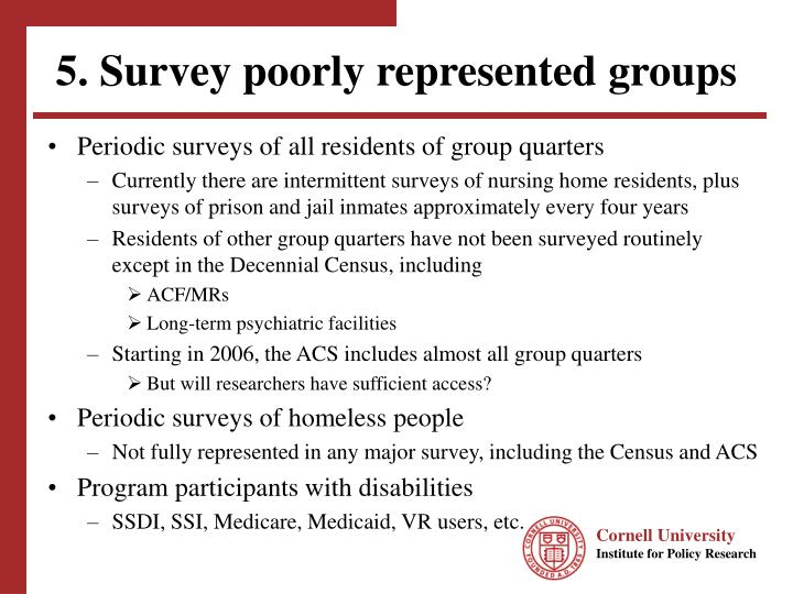 5. Survey poorly represented groups