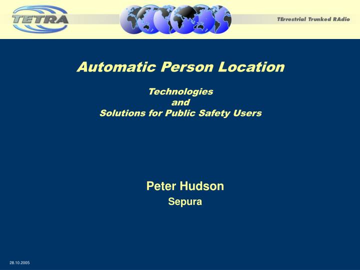 Automatic person location technologies and solutions for public safety users