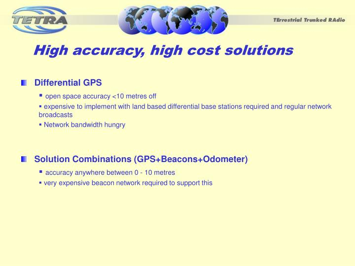 High accuracy, high cost solutions