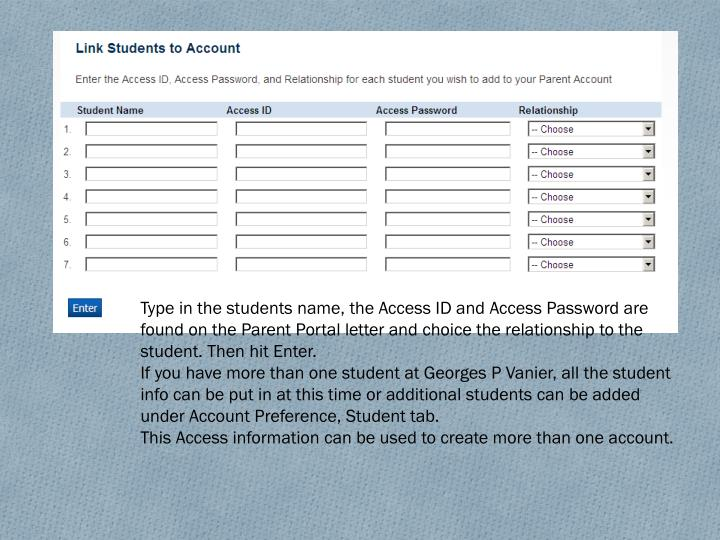Type in the students name, the Access ID and Access Password are found on the Parent Portal letter and choice the relationship to the student. Then hit Enter.