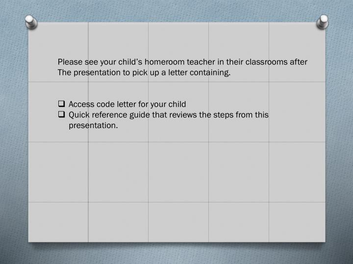 Please see your child's homeroom teacher in their classrooms after
