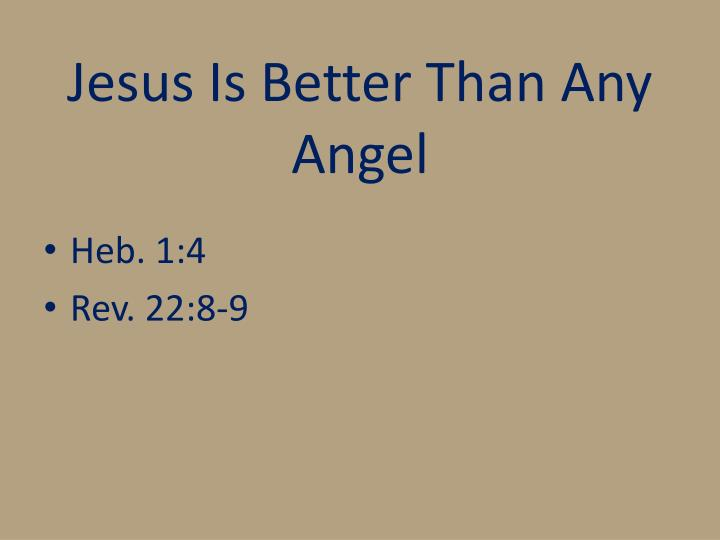 Jesus is better than any angel