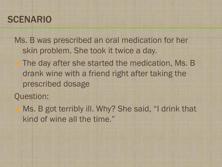 Ms. B was prescribed an oral medication for her skin problem. She took it twice a day.