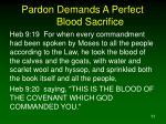 pardon demands a perfect blood sacrifice1