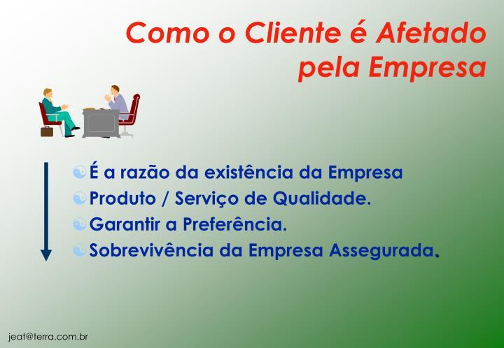 Como o Cliente é Afetado pela Empresa
