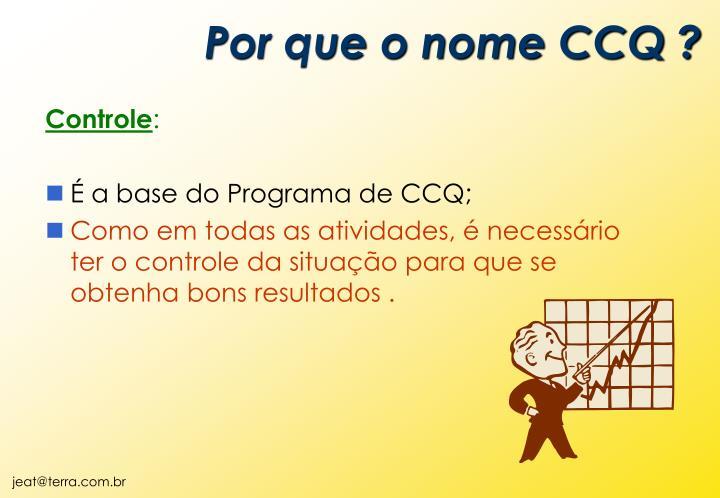 Por que o nome CCQ ?