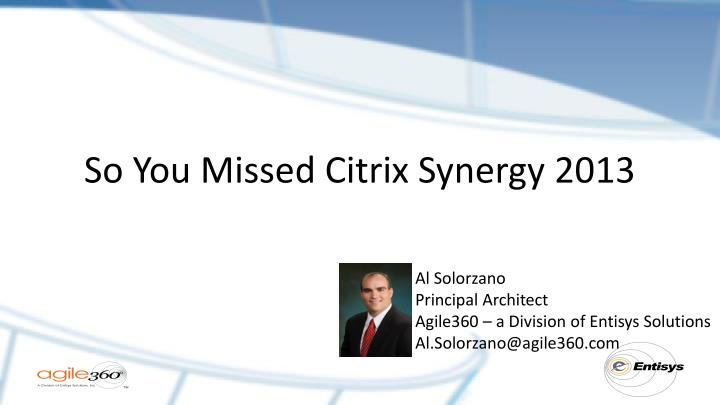 so you missed citrix synergy 2013