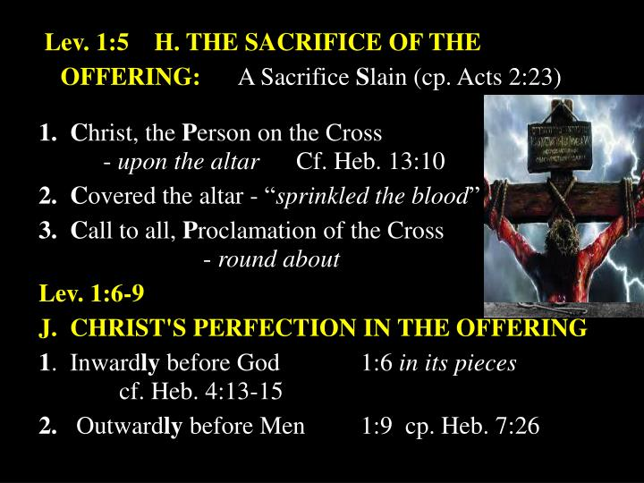 Lev. 1:5    H. THE SACRIFICE OF THE OFFERING: