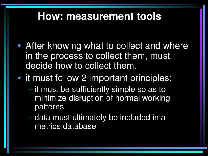 How: measurement tools