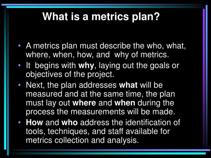 What is a metrics plan?