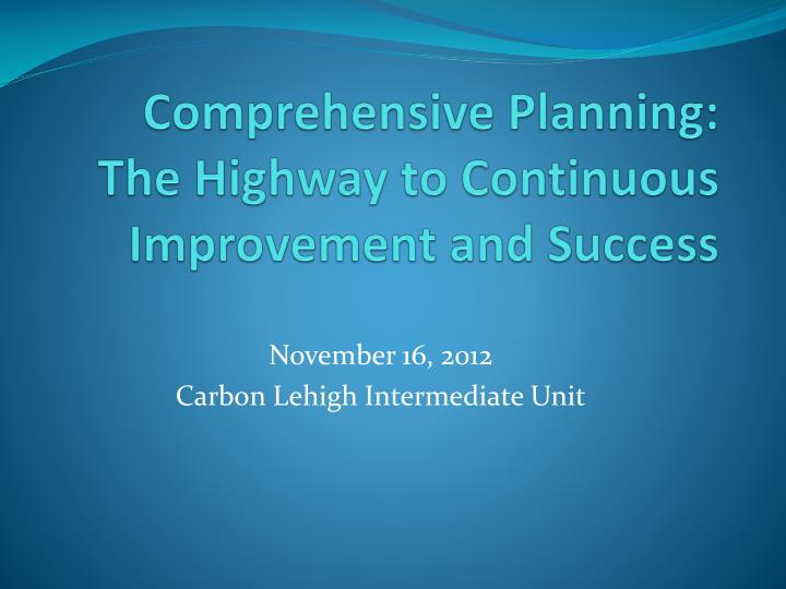 Comprehensive Planning:  The Highway to Continuous Improvement and Success