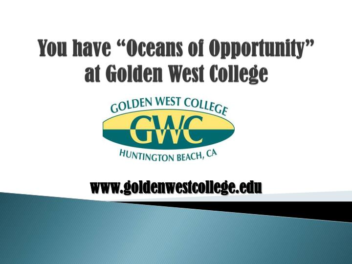 you have oceans of opportunity at golden west college