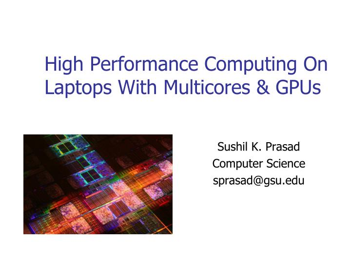 high performance computing on laptops with multicores gpus