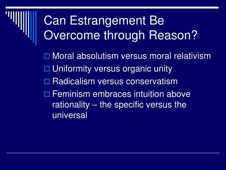 Can Estrangement Be Overcome through Reason?