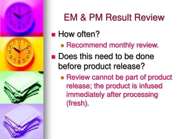 EM & PM Result Review
