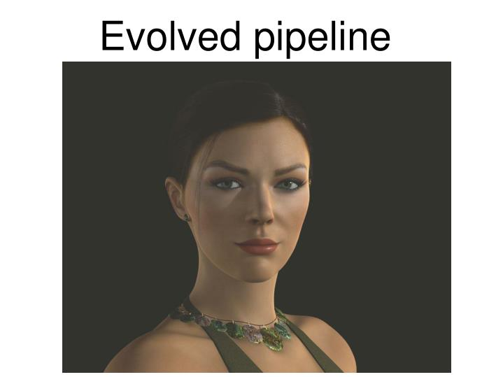 Evolved pipeline