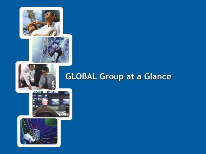 GLOBAL Group at a Glance