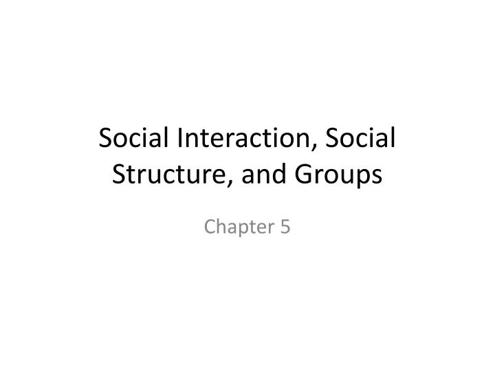 social interaction social structure and groups