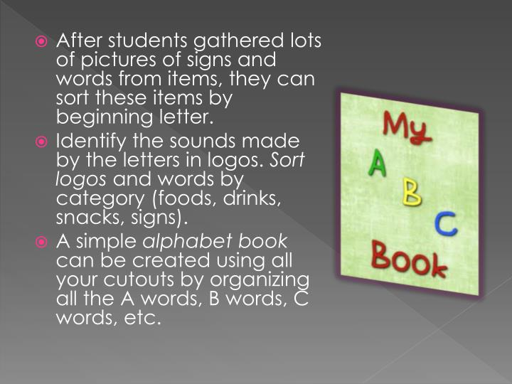 After students gathered lots of pictures of signs and words from items, they can sort these items by beginning letter.