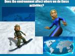 does the environment affect where we do these activities