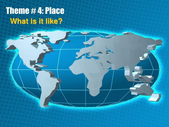 Theme # 4: Place