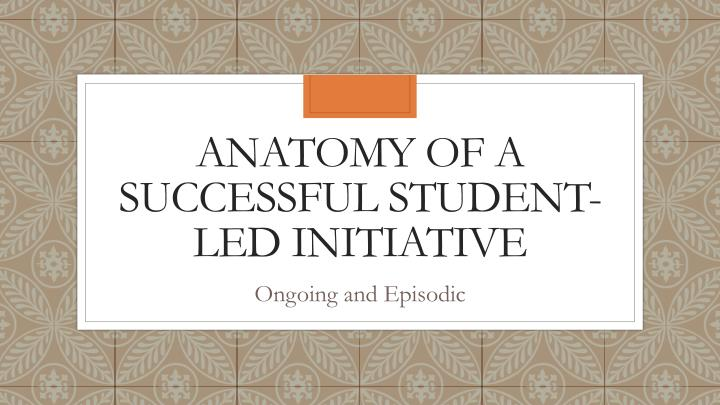 Anatomy of a successful student-led initiative