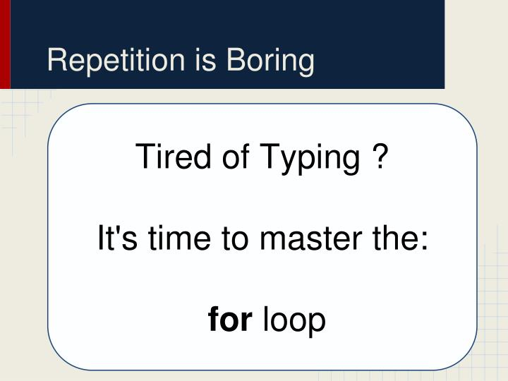 Repetition is Boring