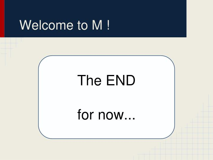 Welcome to M !