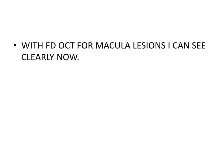 WITH FD OCT FOR MACULA LESIONS I