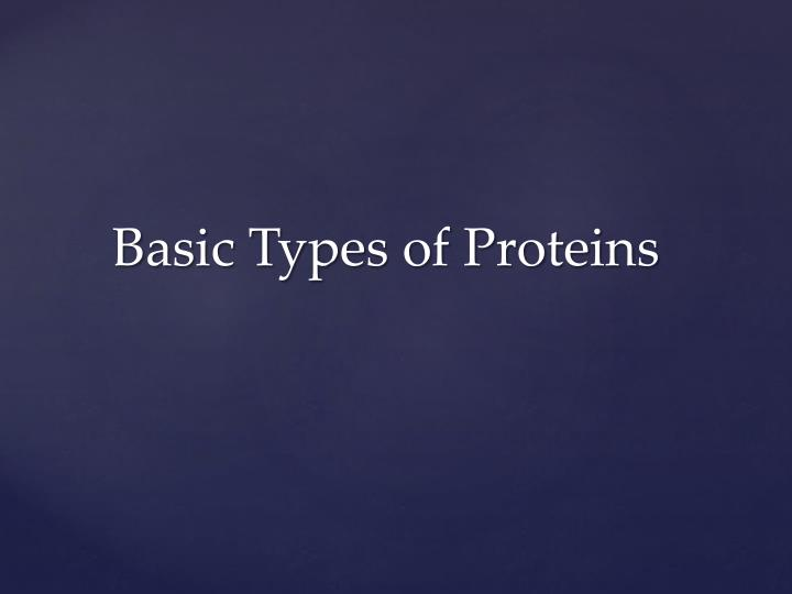 Basic Types of Proteins