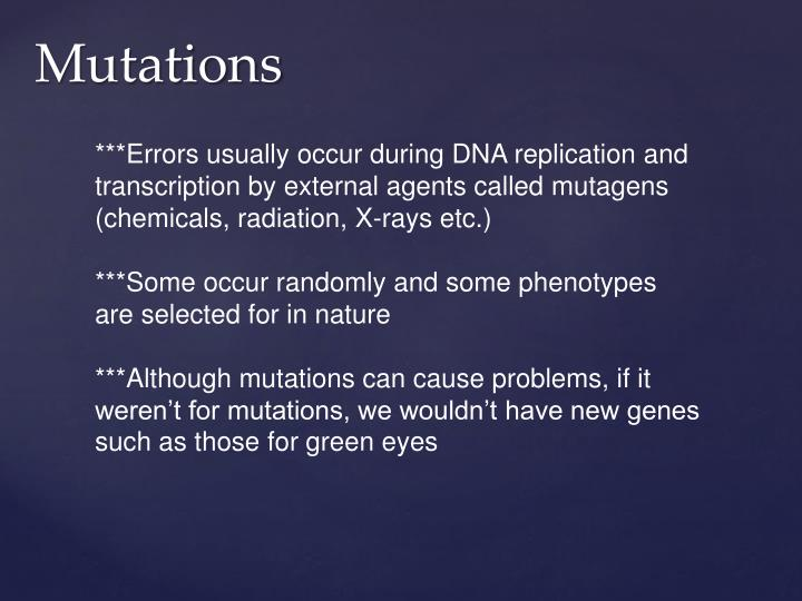 ***Errors usually occur during DNA replication and transcription by