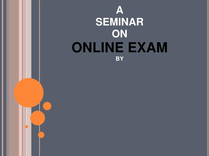 A seminar on online exam by
