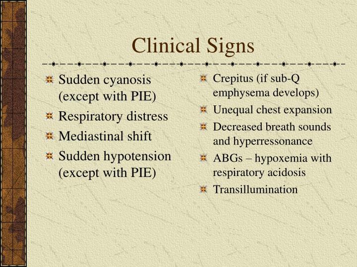 Sudden cyanosis (except with PIE)