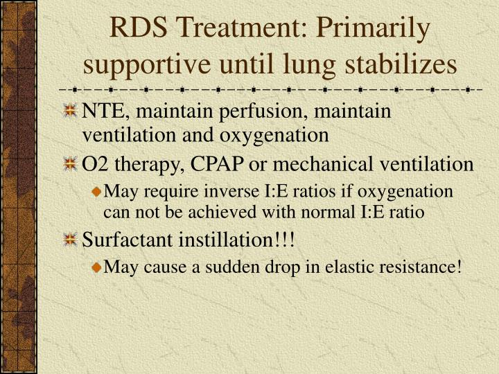 RDS Treatment: Primarily supportive until lung stabilizes