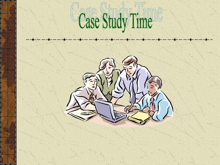 Case Study Time