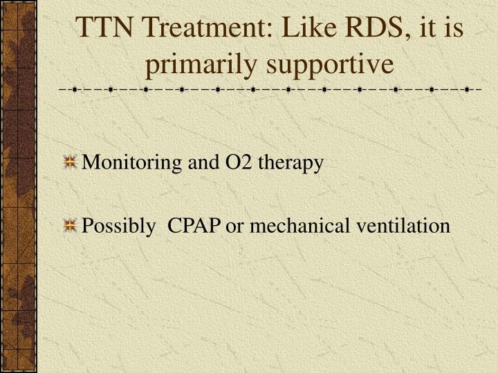 TTN Treatment: Like RDS, it is primarily supportive