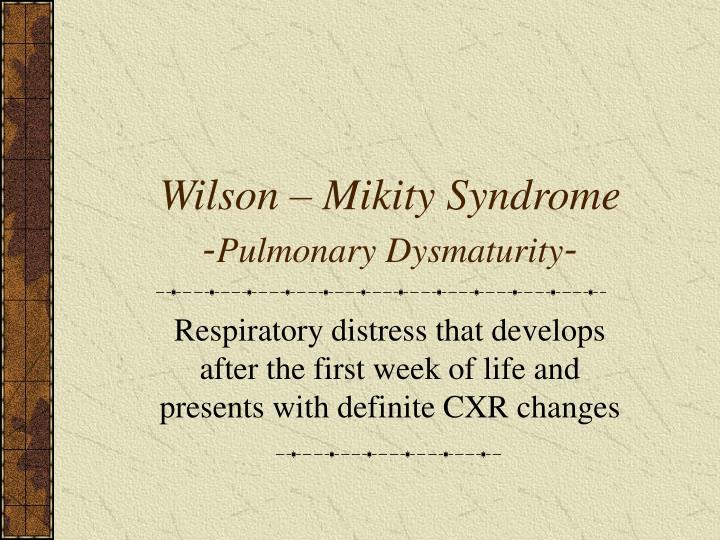 Wilson – Mikity Syndrome