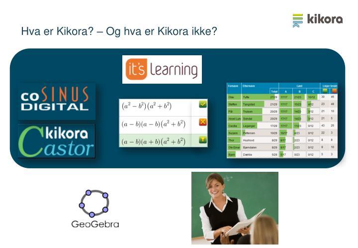 Hva er Kikora? – Og hva er Kikora ikke?