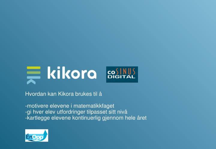 Hvordan kan Kikora brukes til å