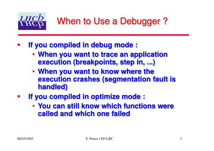 When to Use a Debugger ?